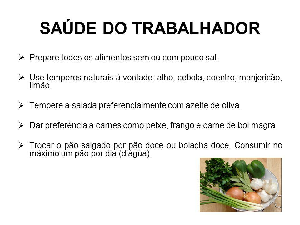 SAÚDE DO TRABALHADOR Prepare todos os alimentos sem ou com pouco sal.
