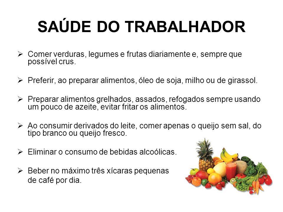 SAÚDE DO TRABALHADOR Comer verduras, legumes e frutas diariamente e, sempre que possível crus.