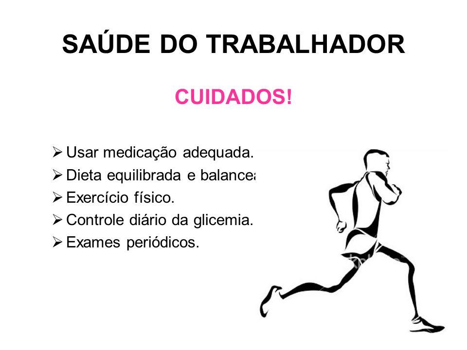 SAÚDE DO TRABALHADOR CUIDADOS! Usar medicação adequada.