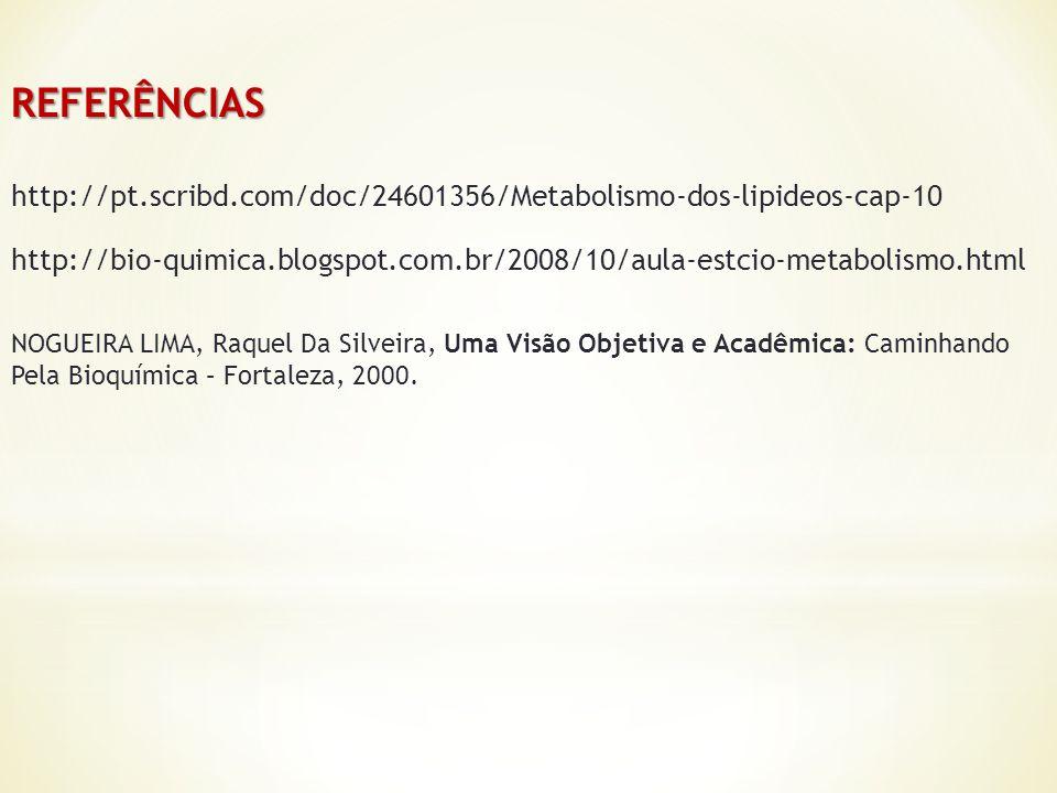 REFERÊNCIAS http://pt.scribd.com/doc/24601356/Metabolismo-dos-lipideos-cap-10.