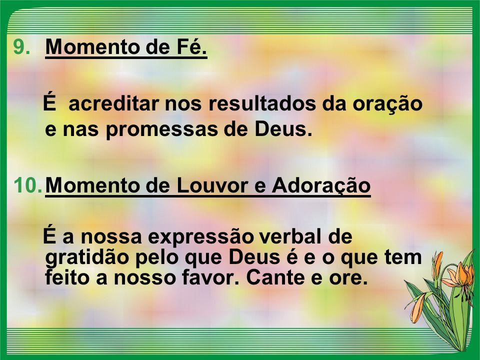 Momento de Fé. É acreditar nos resultados da oração e nas promessas de Deus. Momento de Louvor e Adoração.