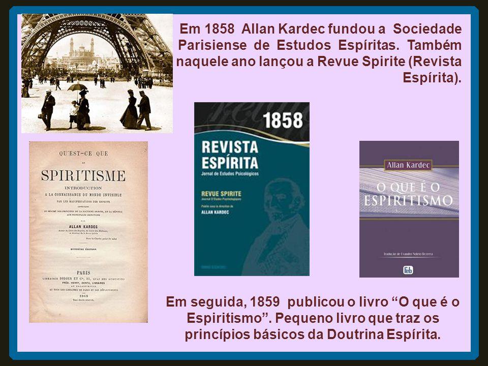 Em 1858 Allan Kardec fundou a Sociedade Parisiense de Estudos Espíritas. Também naquele ano lançou a Revue Spirite (Revista Espírita).