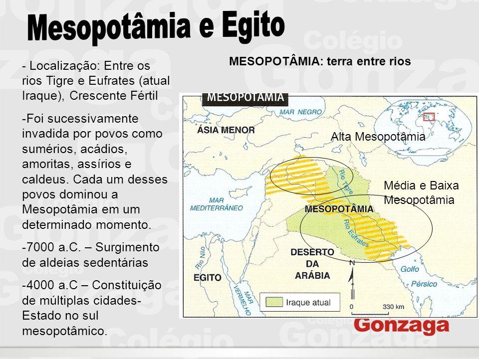 Mesopotâmia e Egito MESOPOTÂMIA: terra entre rios. - Localização: Entre os rios Tigre e Eufrates (atual Iraque), Crescente Fértil.