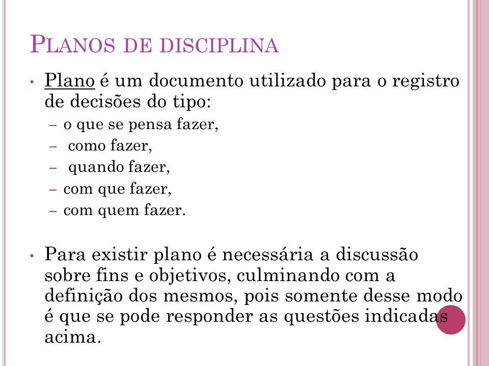 Planos de disciplina Plano é um documento utilizado para o registro de decisões do tipo: o que se pensa fazer,
