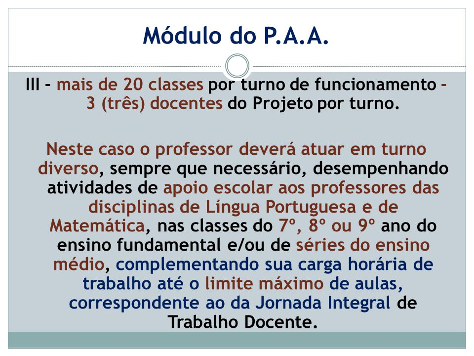 Módulo do P.A.A. III - mais de 20 classes por turno de funcionamento - 3 (três) docentes do Projeto por turno.