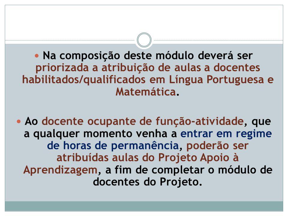 Na composição deste módulo deverá ser priorizada a atribuição de aulas a docentes habilitados/qualificados em Língua Portuguesa e Matemática.