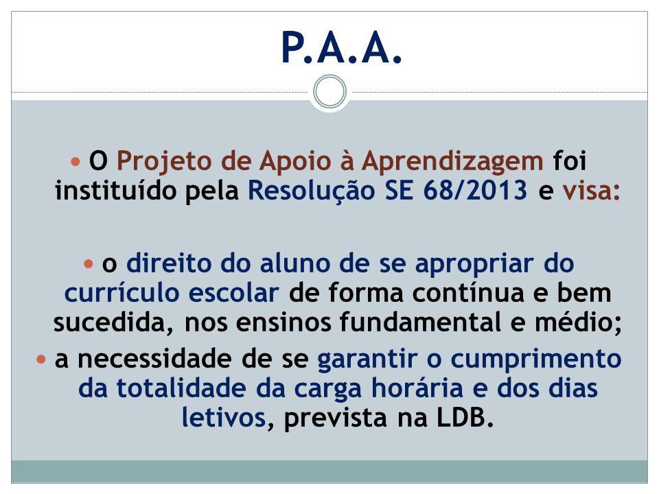 P.A.A. O Projeto de Apoio à Aprendizagem foi instituído pela Resolução SE 68/2013 e visa: