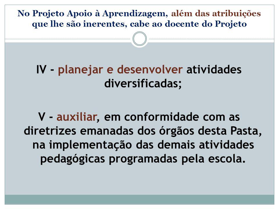 IV - planejar e desenvolver atividades diversificadas;