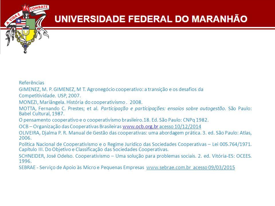 Referências GIMENEZ, M. P. GIMENEZ, M T. Agronegócio cooperativo: a transição e os desafios da. Competitividade. USP, 2007.