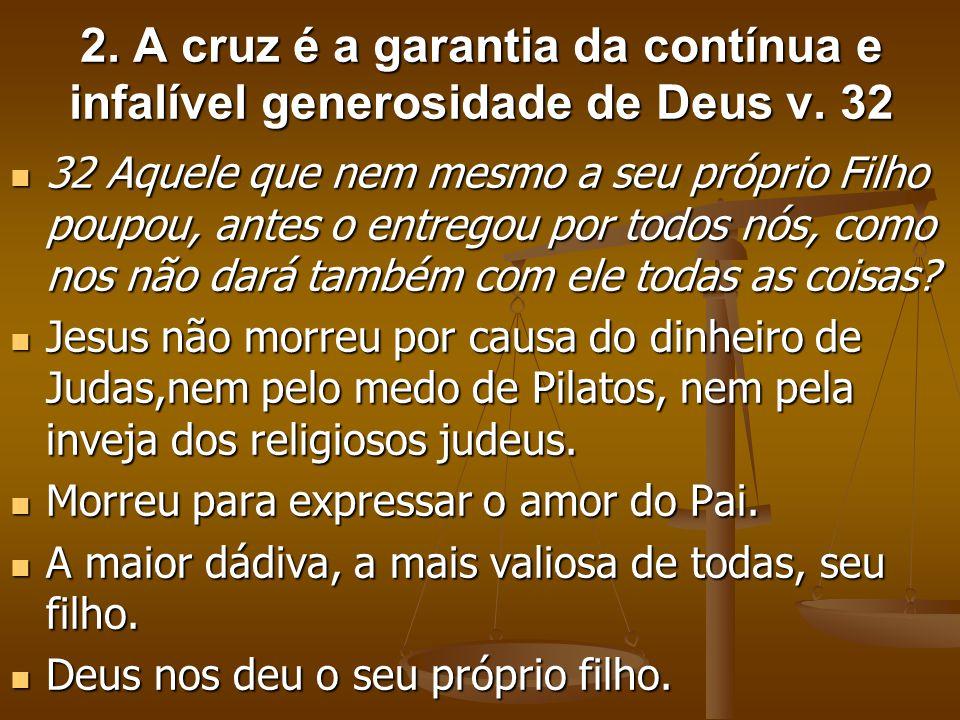 2. A cruz é a garantia da contínua e infalível generosidade de Deus v