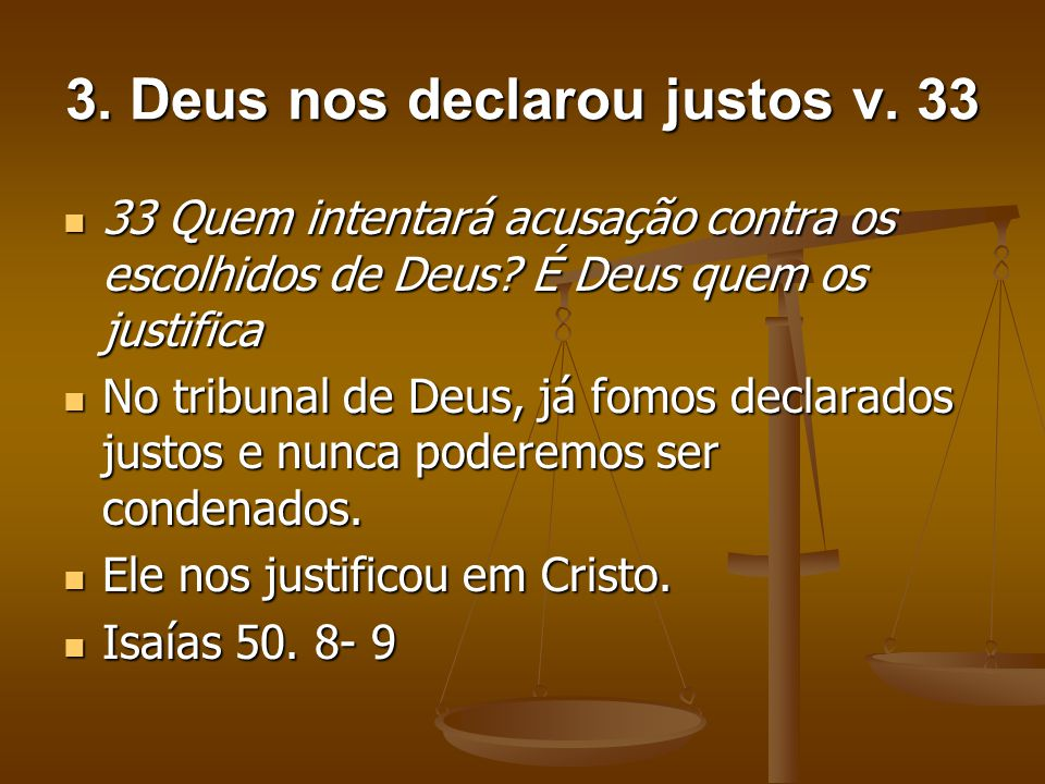 3. Deus nos declarou justos v. 33