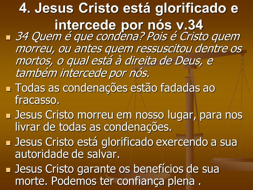 4. Jesus Cristo está glorificado e intercede por nós v.34