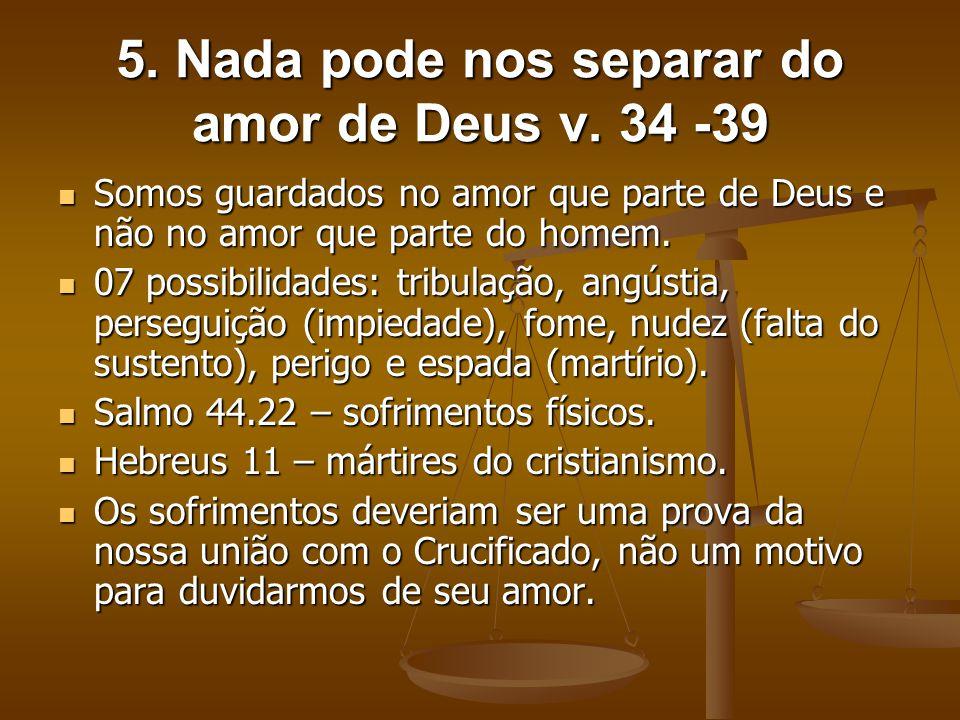 5. Nada pode nos separar do amor de Deus v. 34 -39