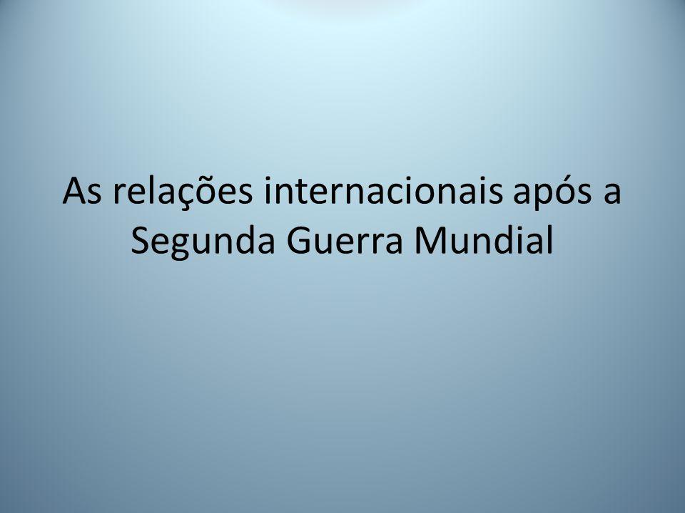 As relações internacionais após a Segunda Guerra Mundial