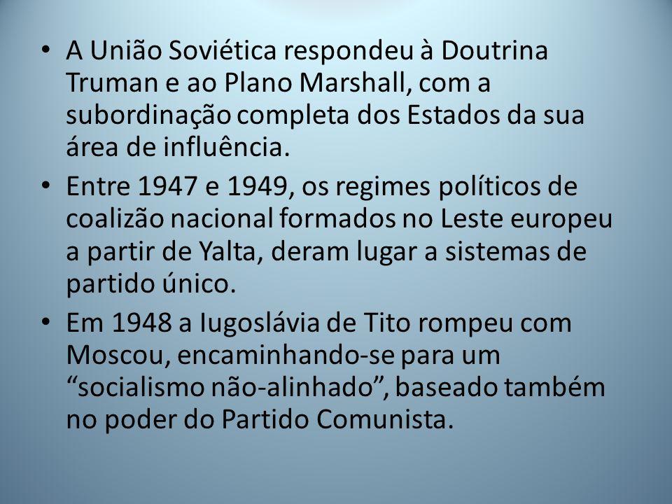 A União Soviética respondeu à Doutrina Truman e ao Plano Marshall, com a subordinação completa dos Estados da sua área de influência.