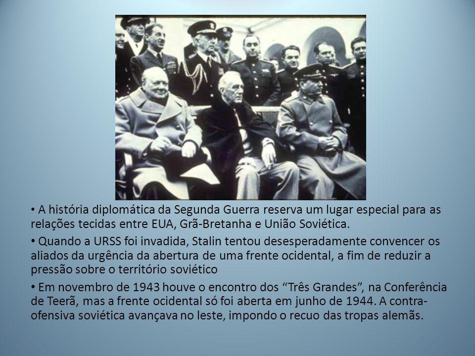 A história diplomática da Segunda Guerra reserva um lugar especial para as relações tecidas entre EUA, Grã-Bretanha e União Soviética.