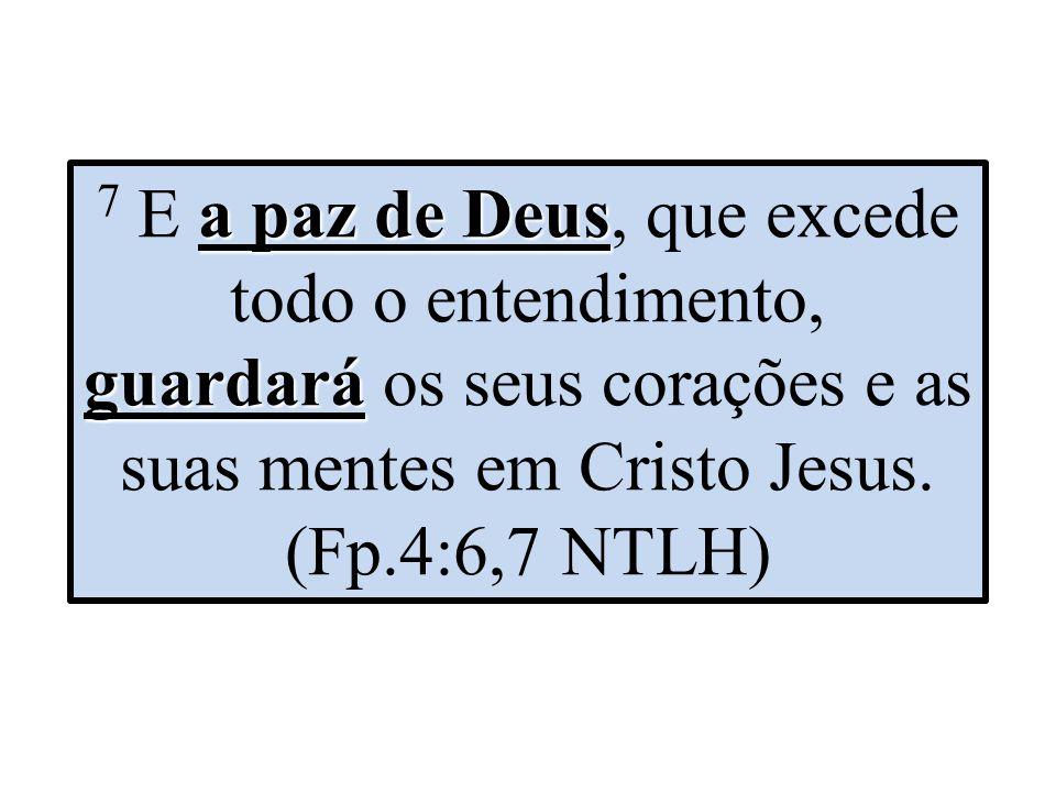 7 E a paz de Deus, que excede todo o entendimento, guardará os seus corações e as suas mentes em Cristo Jesus.