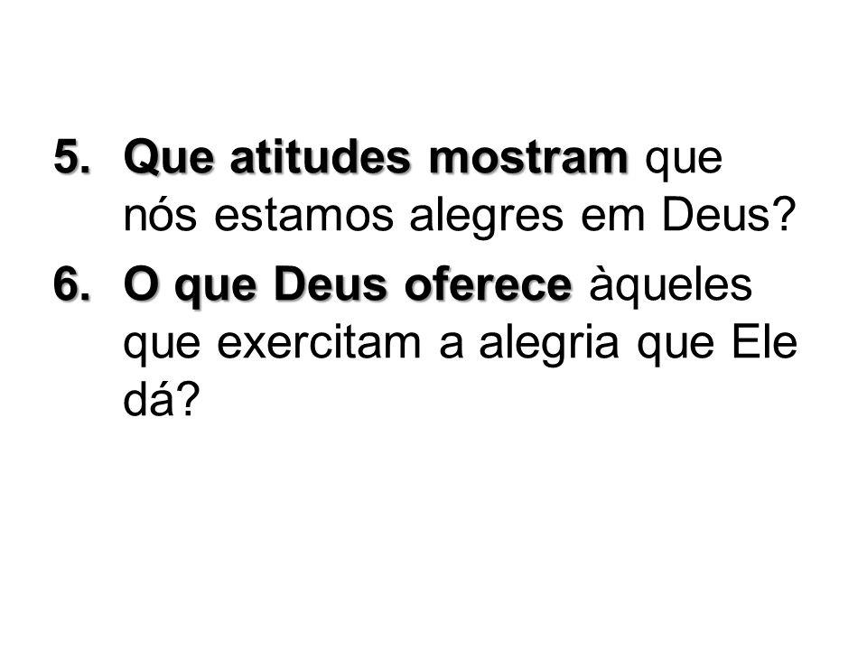 Que atitudes mostram que nós estamos alegres em Deus