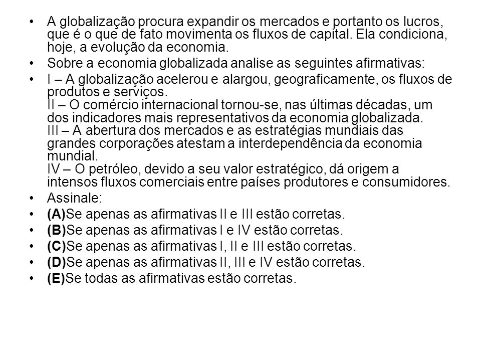 A globalização procura expandir os mercados e portanto os lucros, que é o que de fato movimenta os fluxos de capital. Ela condiciona, hoje, a evolução da economia.