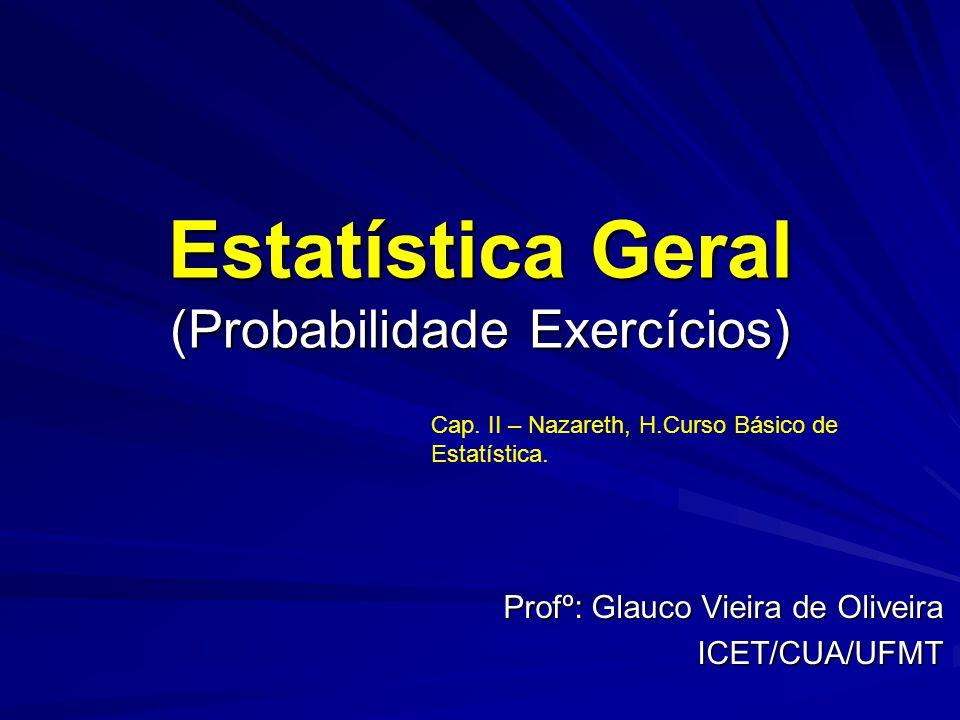 Estatística Geral (Probabilidade Exercícios)