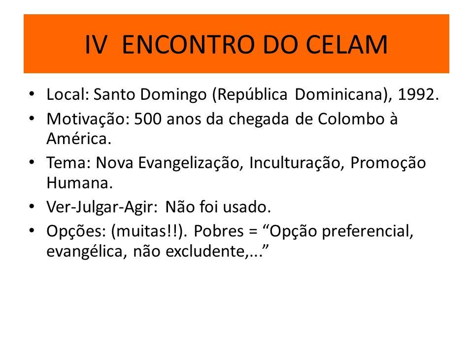 IV ENCONTRO DO CELAMLocal: Santo Domingo (República Dominicana), 1992. Motivação: 500 anos da chegada de Colombo à América.