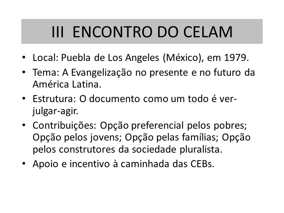 III ENCONTRO DO CELAM Local: Puebla de Los Angeles (México), em 1979.