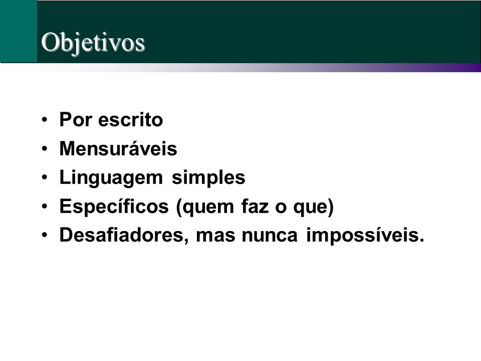 Objetivos Por escrito Mensuráveis Linguagem simples
