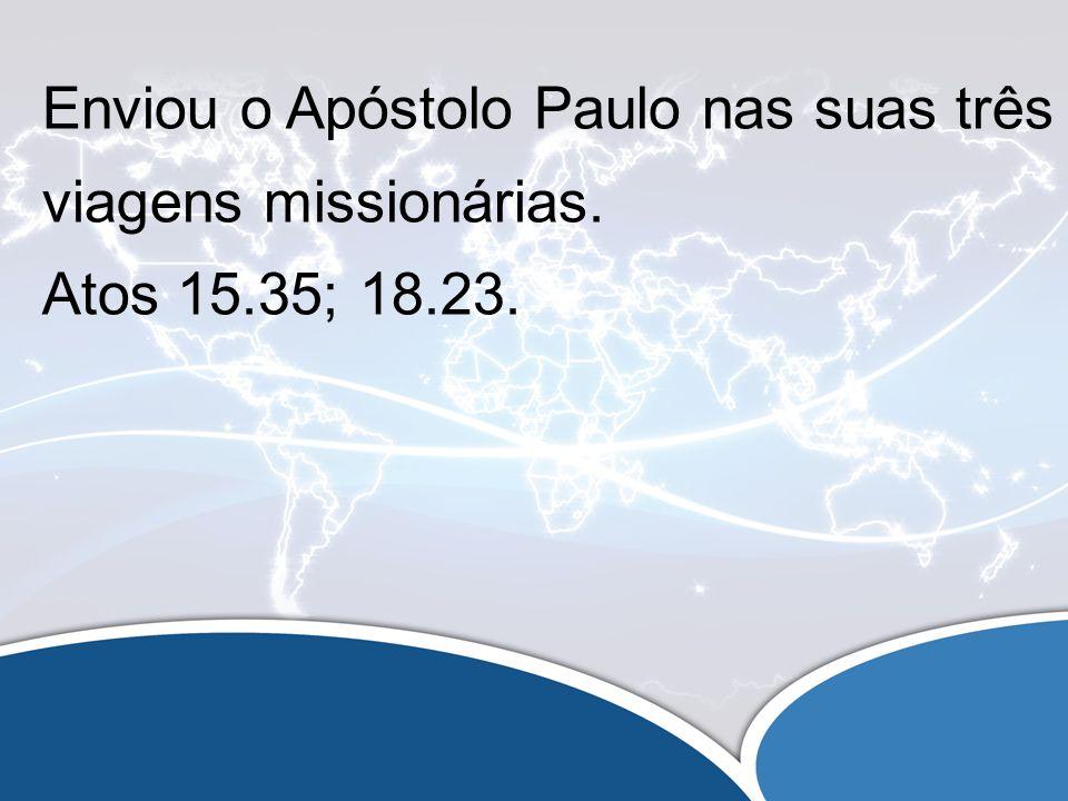 Enviou o Apóstolo Paulo nas suas três