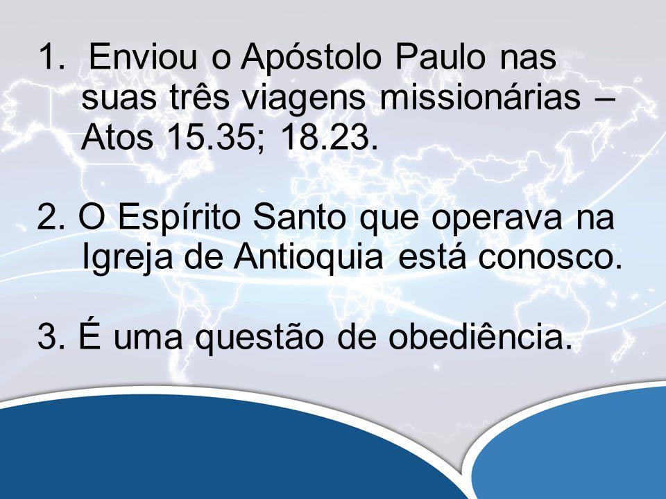 1. Enviou o Apóstolo Paulo nas suas três viagens missionárias – Atos 15.35; 18.23.