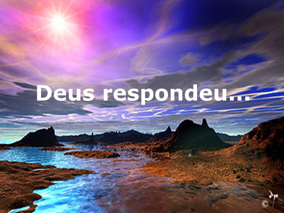 Deus respondeu...