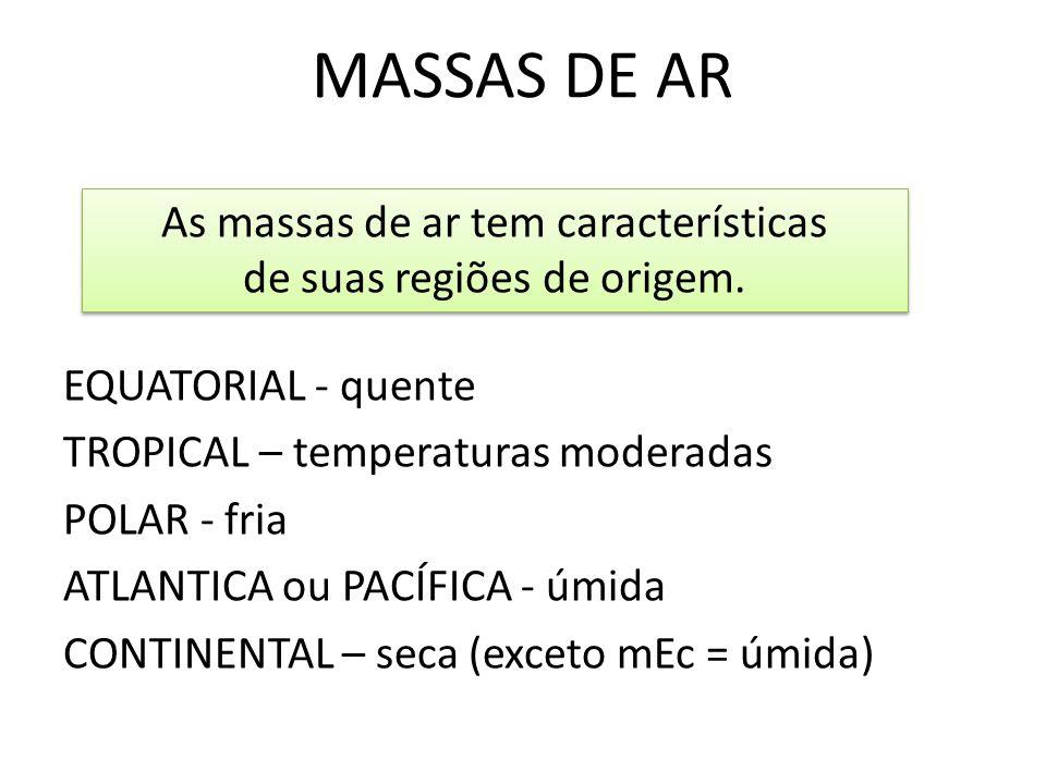 MASSAS DE AR As massas de ar tem características