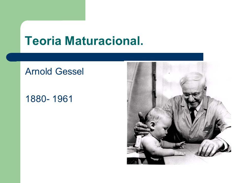 Teoria Maturacional. Arnold Gessel 1880- 1961