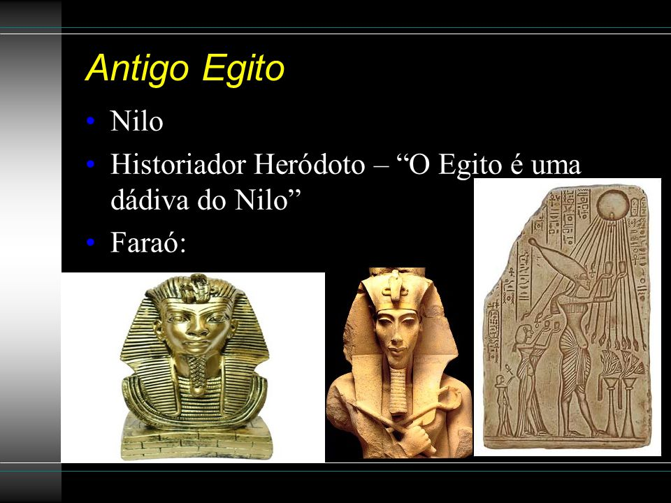 Antigo Egito Nilo Historiador Heródoto – O Egito é uma dádiva do Nilo Faraó: