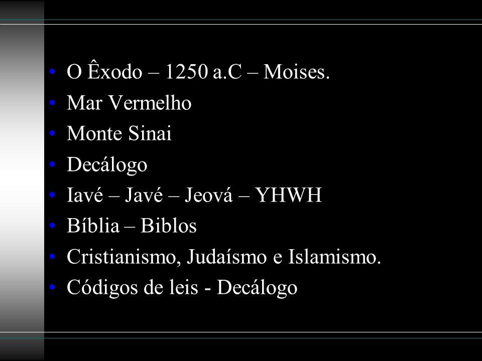O Êxodo – 1250 a.C – Moises. Mar Vermelho. Monte Sinai. Decálogo. Iavé – Javé – Jeová – YHWH. Bíblia – Biblos.