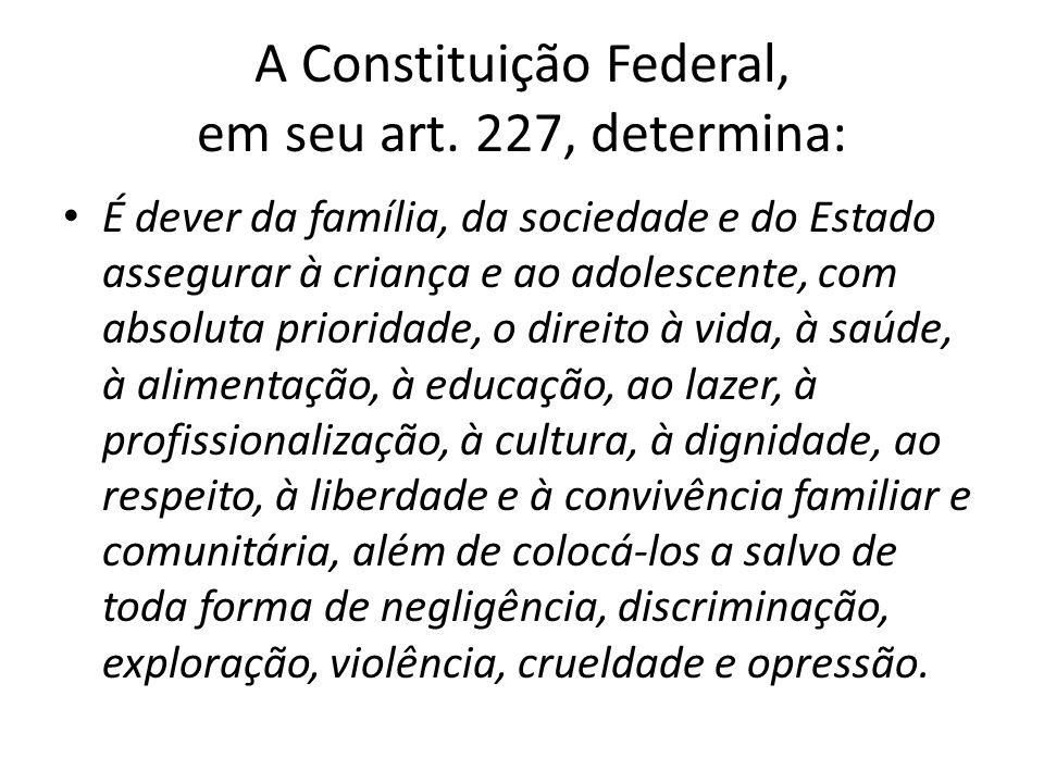 A Constituição Federal, em seu art. 227, determina: