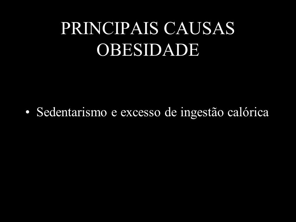 PRINCIPAIS CAUSAS OBESIDADE