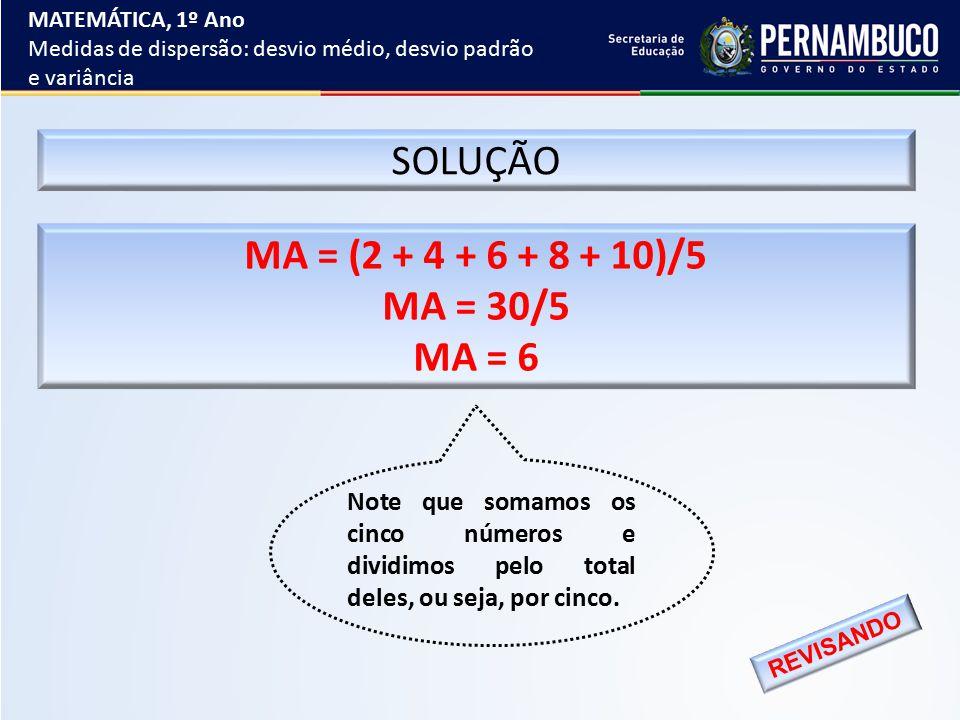 SOLUÇÃO MA = (2 + 4 + 6 + 8 + 10)/5 MA = 30/5 MA = 6