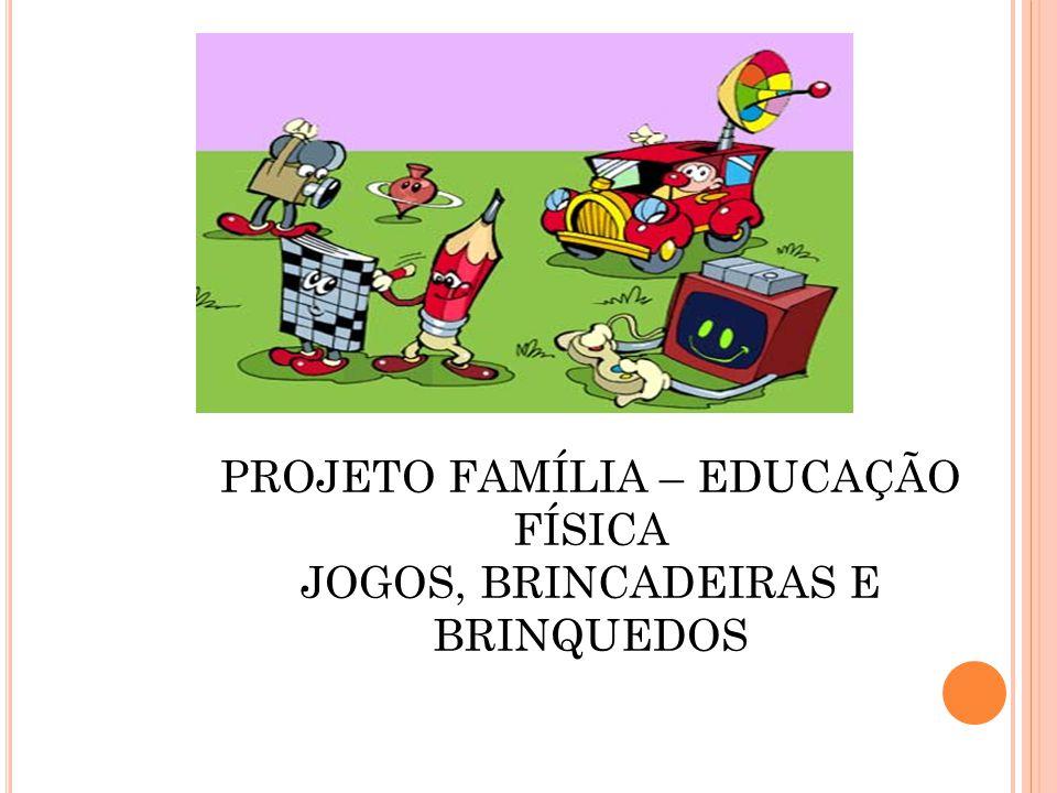 Amado PROJETO FAMÍLIA – EDUCAÇÃO FÍSICA JOGOS, BRINCADEIRAS E BRINQUEDOS  UO07