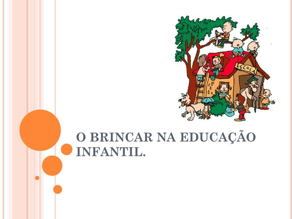 O BRINCAR NA EDUCAÇÃO INFANTIL.