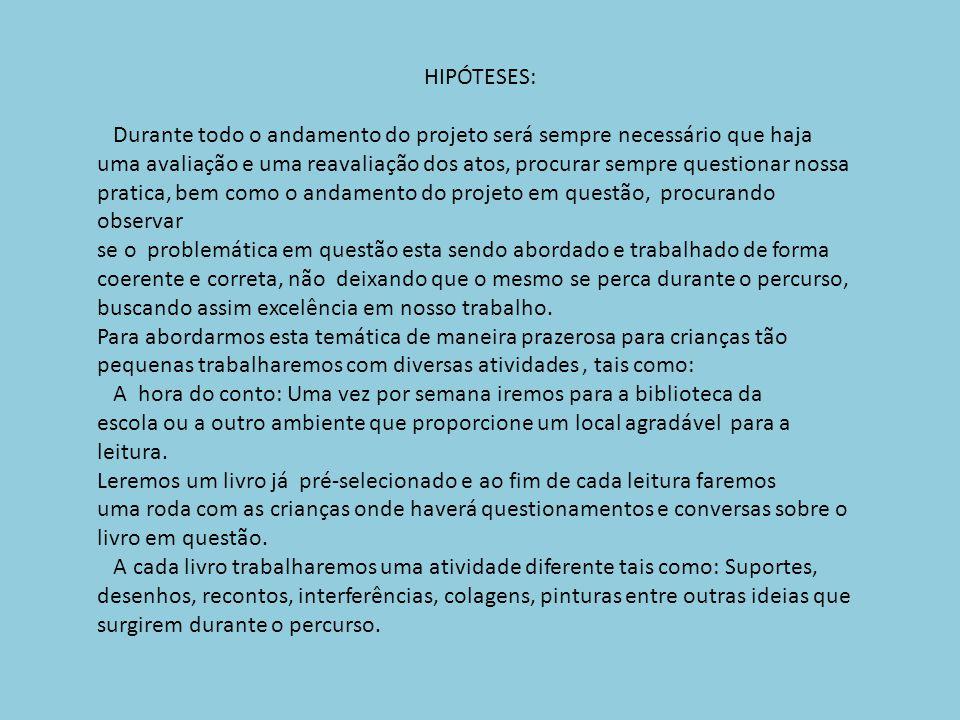 HIPÓTESES: Durante todo o andamento do projeto será sempre necessário que haja.