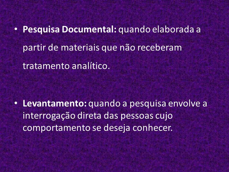 Pesquisa Documental: quando elaborada a partir de materiais que não receberam tratamento analítico.