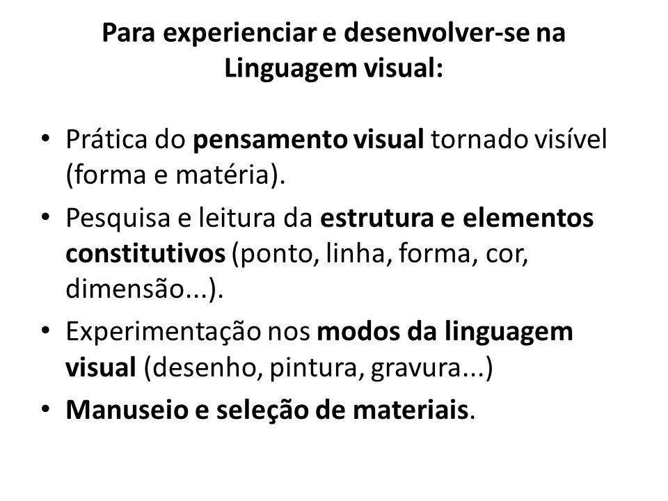 Para experienciar e desenvolver-se na Linguagem visual: