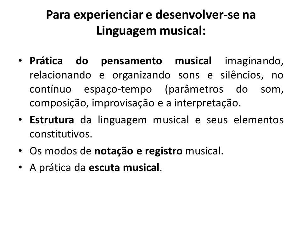 Para experienciar e desenvolver-se na Linguagem musical: