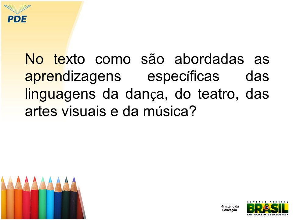 No texto como são abordadas as aprendizagens específicas das linguagens da dança, do teatro, das artes visuais e da música