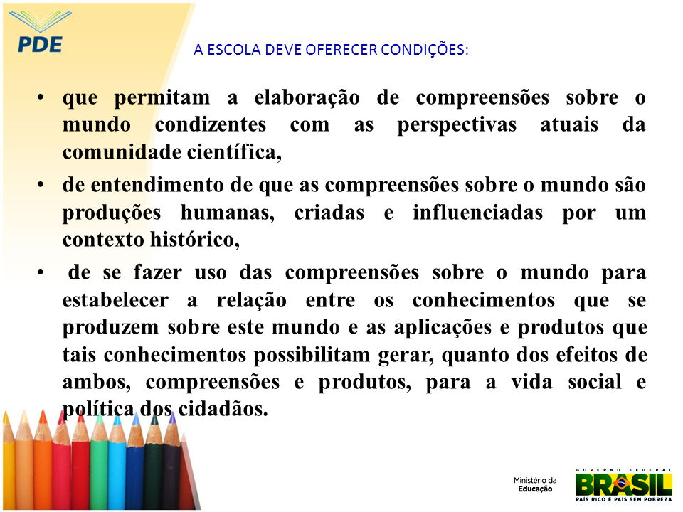 A ESCOLA DEVE OFERECER CONDIÇÕES: