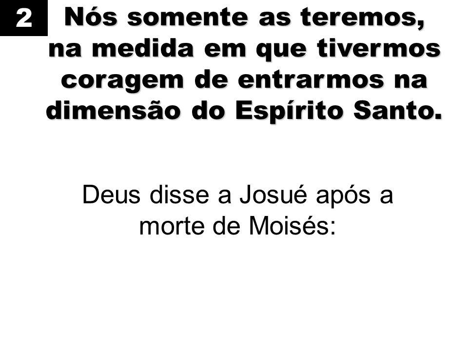 Deus disse a Josué após a morte de Moisés: