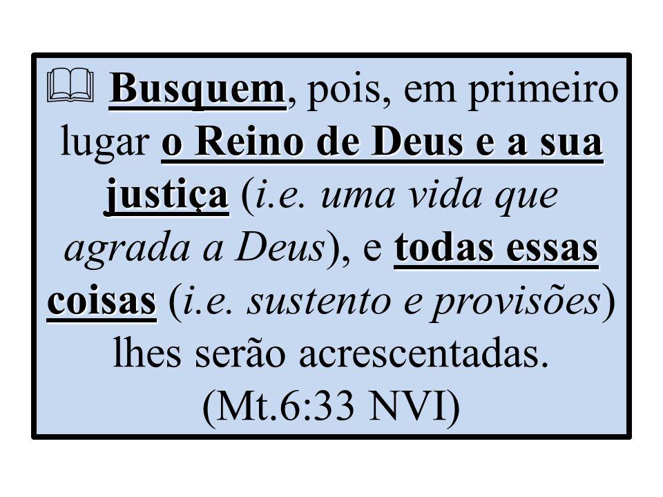  Busquem, pois, em primeiro lugar o Reino de Deus e a sua justiça (i