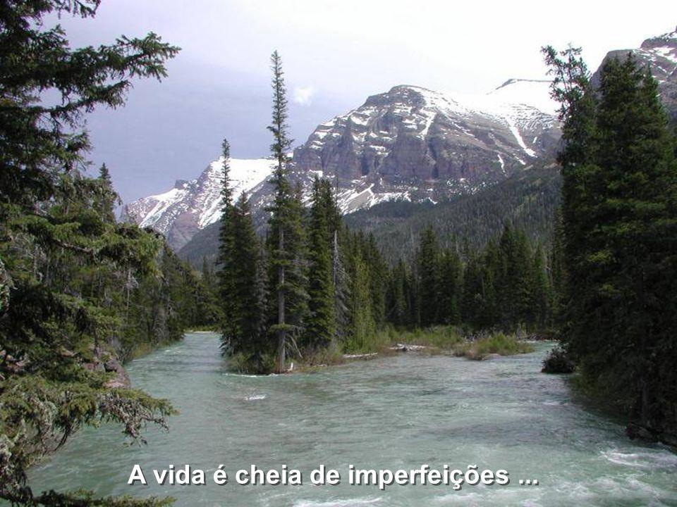 A vida é cheia de imperfeições ...