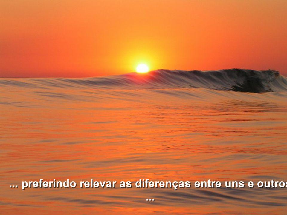 ... preferindo relevar as diferenças entre uns e outros ...