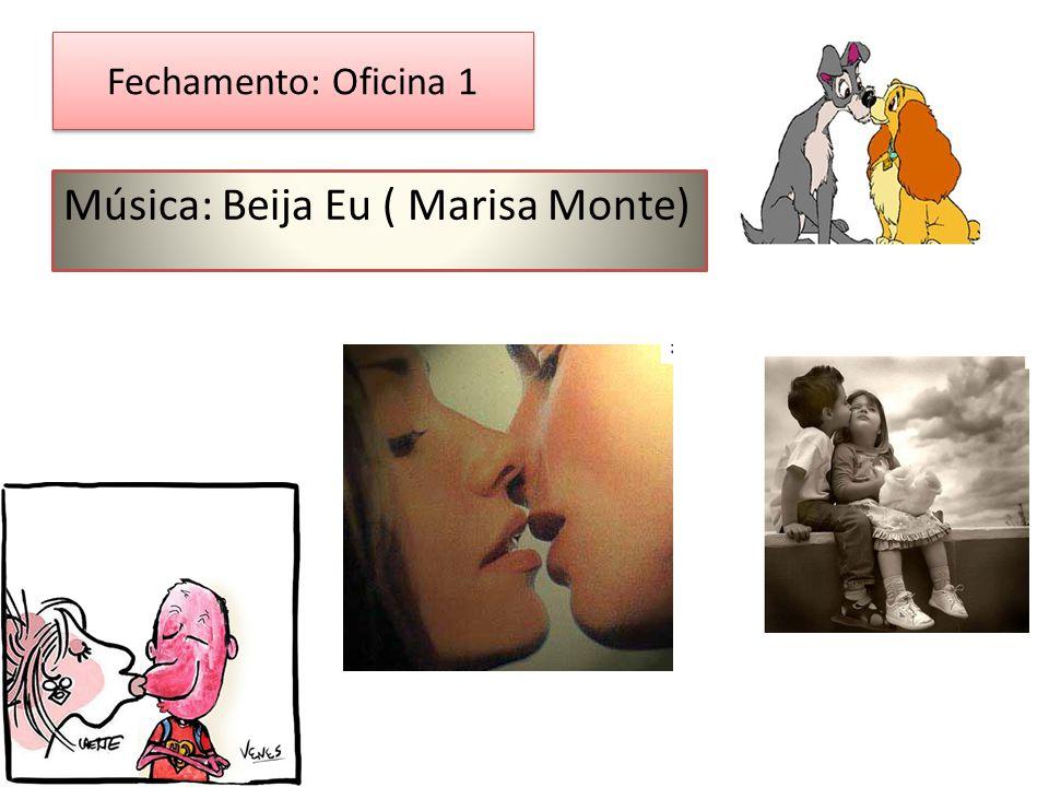 Música: Beija Eu ( Marisa Monte)